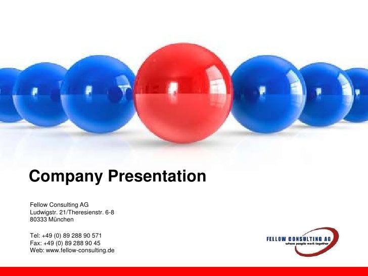 Company Presentation<br />Fellow Consulting AG Ludwigstr. 21/Theresienstr. 6-8 80333 München<br />Tel: +49 (0) 89 288 90 5...