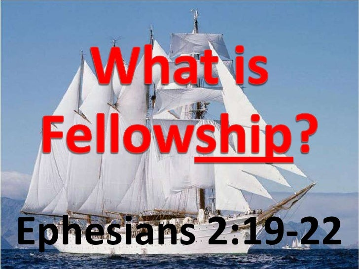 What is Fellowship?<br />Ephesians2:19-22<br />