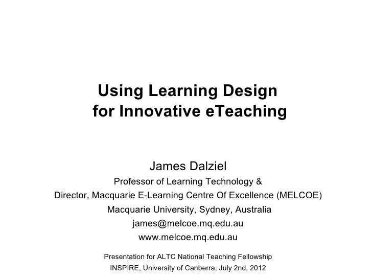 Using Learning Design        for Innovative eTeaching                        James Dalziel              Professor of Learn...
