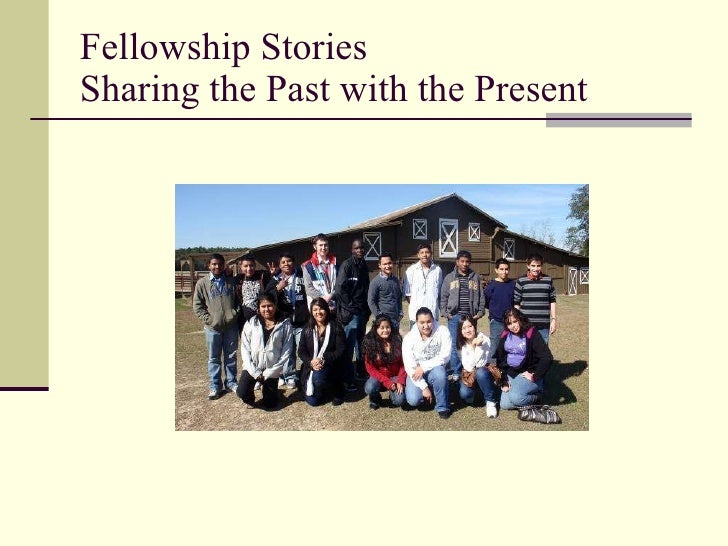 Fellowship Stories Sharing the Past with the Present
