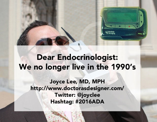 Dear Endocrinologist: We no longer live in the 1990's Joyce Lee, MD, MPH http://www.doctorasdesigner.com/ Twitter: @joycle...