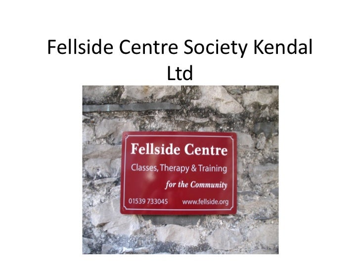 Fellside Centre Society Kendal              Ltd