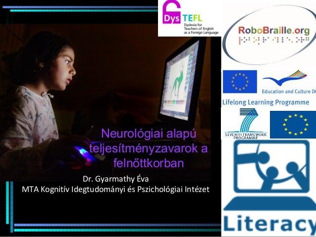 Neurológiai alapú  teljesítményzavarok a  felnőttkorban  Dr. Gyarmathy Éva  MTA Kognitív Idegtudományi és Pszichológiai In...