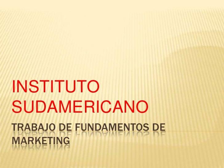 TRABAJO DE FUNDAMENTOS DE MARKETING<br />INSTITUTO SUDAMERICANO<br />