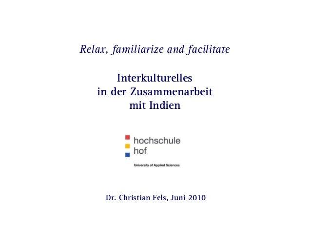 Seite 1 | Juni 2010 | Relax, familiarize and facilitate  Interkulturelles in der Zusammenarbeit mit Indien Dr. Christian ...