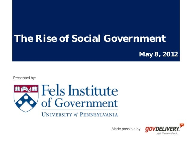 The Rise of Social Government                                 May 8, 2012Presented by:                  Made possible by:
