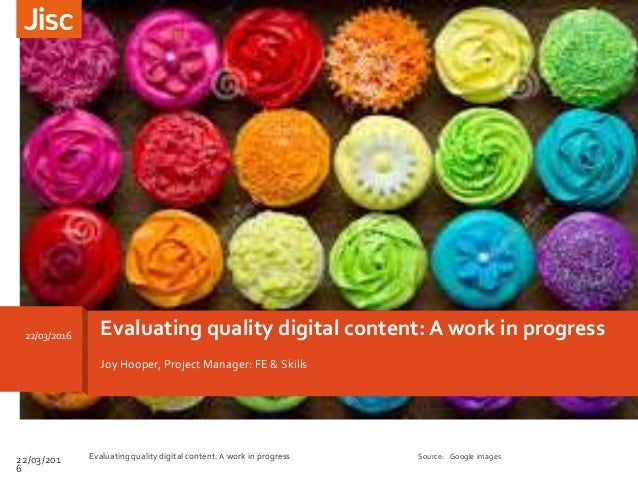 Evaluating quality digital content: A work in progress22/03/2016 Joy Hooper, Project Manager: FE & Skills 22/03/201 6 Eval...