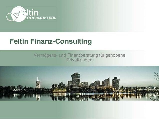Feltin Finanz-Consulting       Vermögens- und Finanzberatung für gehobene                     Privatkunden