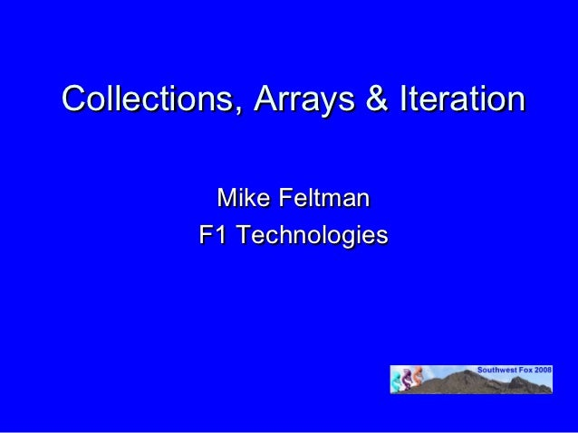 Collections, Arrays & Iteration          Mike Feltman         F1 Technologies