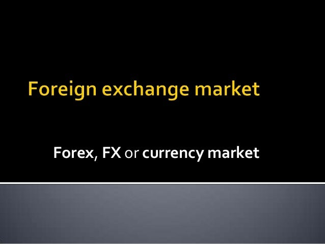 Forex, FX or currency market