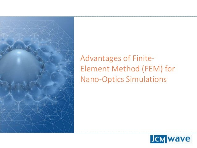 Advantages of Finite- Element Method (FEM) for Nano-Optics Simulations