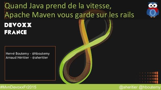 @aheritier @hboutemy#MvnDevoxxFr2015 Quand  Java  prend  de  la  vitesse,   Apache  Maven  vous  garde ...