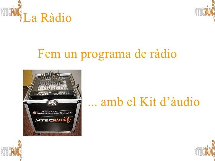 Fem un programa de ràdio La  Ràdio ... amb el Kit d'àudio