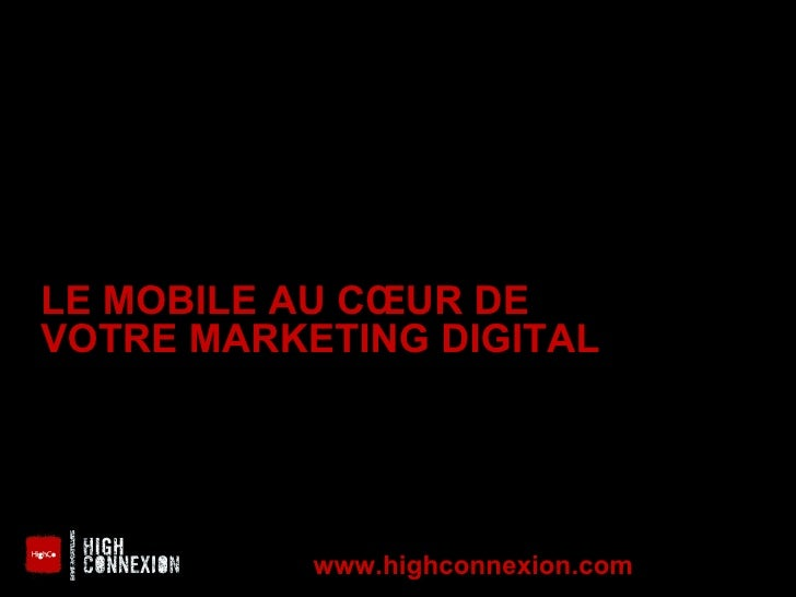 LE MOBILE AU CŒUR DE  VOTRE MARKETING DIGITAL