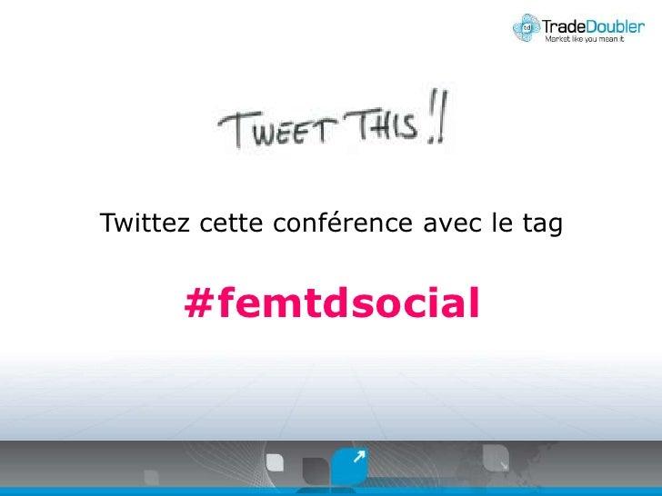 Twittezcetteconférence avec le tag<br />#femtdsocial<br />