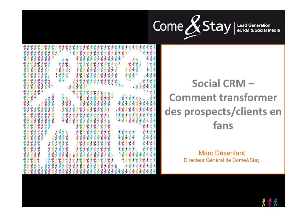 Social CRM –     Comment transformer    des prospects/clients en             fans            Marc Désenfant       Directeu...