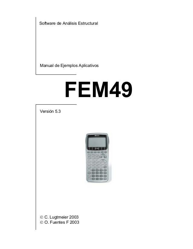 Software de Análisis EstructuralManual de Ejemplos AplicativosFEM49Versión 5.3 C. Lugtmeier 2003 O. Fuentes F 2003