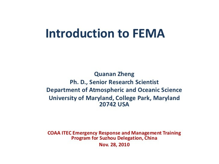 Introduction to FEMA<br />Quanan Zheng<br />Ph. D., Senior Research Scientist<br />Department of Atmospheric and Oceanic S...