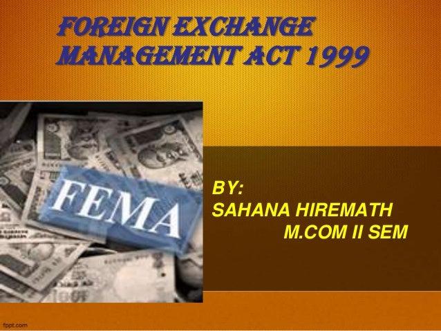 FOREIGN EXCHANGEMANAGEMENT ACT 1999BY:SAHANA HIREMATHM.COM II SEM