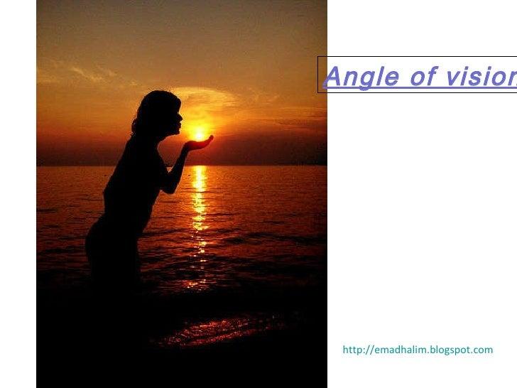 http://emadhalim.blogspot.com Angle of vision