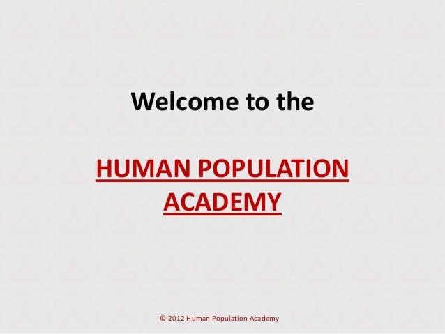 Welcome to theHUMAN POPULATIONACADEMY© 2012 Human Population Academy
