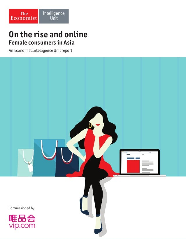 On the rise and online Female consumers in Asia An Economist Intelligence Unit report Commissioned by
