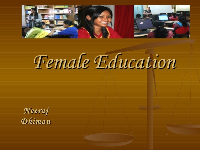 Female EducationFemale EducationNeerajNeerajDhimanDhiman