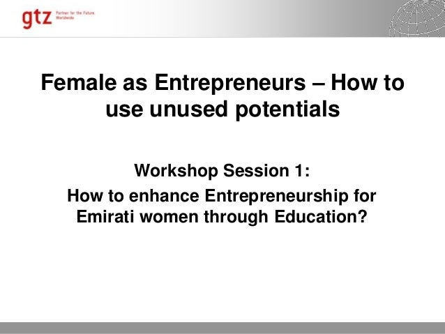 30.01.2015 Seite 1 Female as Entrepreneurs – How to use unused potentials Workshop Session 1: How to enhance Entrepreneurs...