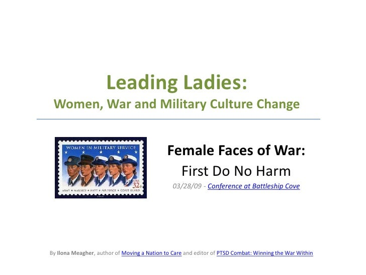 Leading Ladies:Women, War and Military Culture Change<br />Female Faces of War: <br />First Do No Harm<br />03/28/09 - Con...