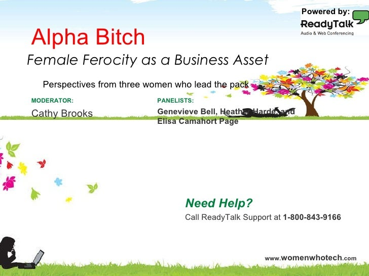 Alpha Bitch Need Help? Call ReadyTalk Support at  1-800-843-9166 PANELISTS: Genevieve Bell, Heather Harde, and Elisa Camah...