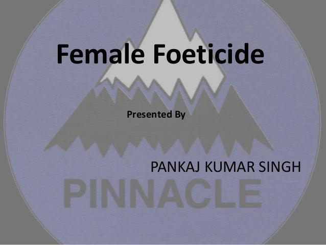 Female Foeticide Presented By PANKAJ KUMAR SINGH