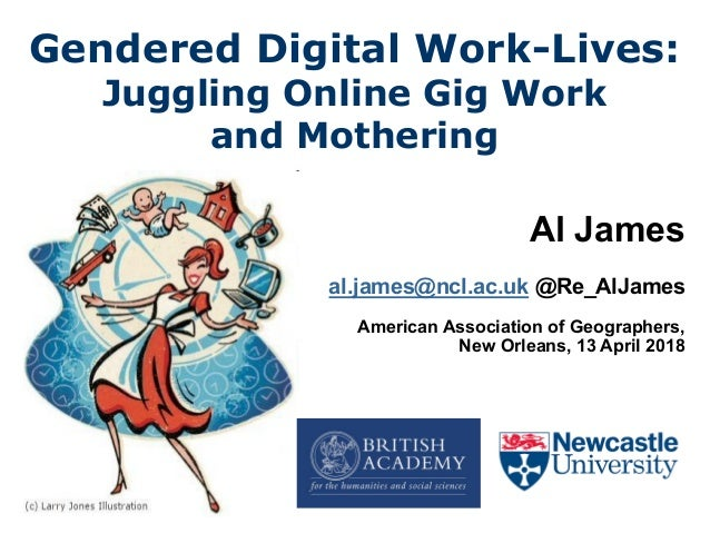 Gendered Digital Work-Lives: Juggling Online Gig Work and Mothering Al James al.james@ncl.ac.uk @Re_AlJames American Assoc...