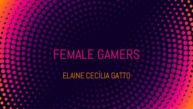 FEMALE GAMERS ELAINE CECÍLIA GATTO