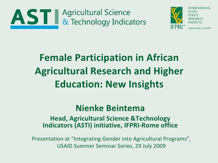 Female Participation in African Agricultural Research and Higher Education: New Insights Nienke Beintema Head, Agricultura...