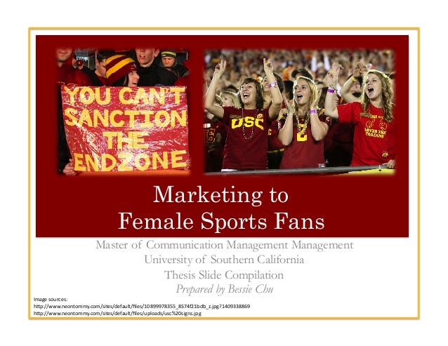 Marketing to Female Sports Fans Master of Communication Management Management University of Southern California Thesis Sli...