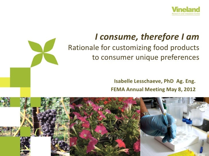 I consume, therefore I amRationale for customizing food products       to consumer unique preferences             Isabelle...