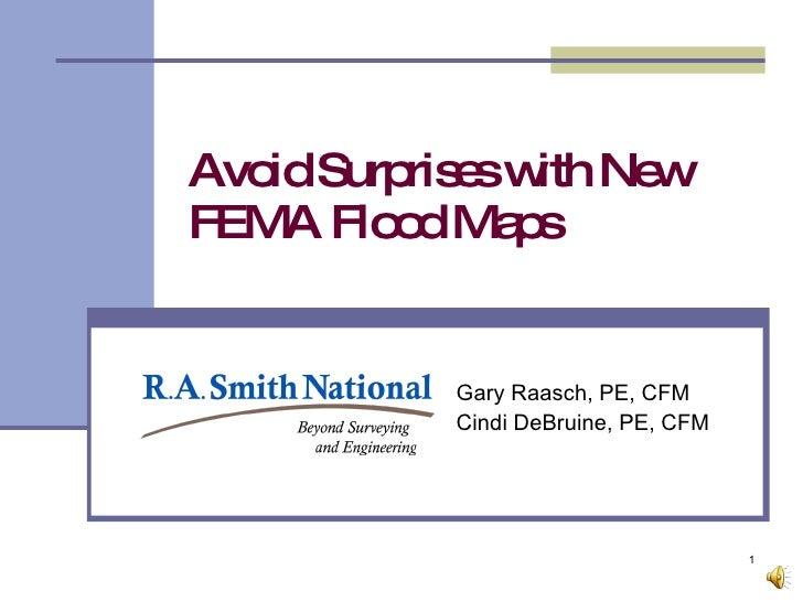 Avoid Surprises with New FEMA Flood Maps Gary Raasch, PE, CFM Cindi DeBruine, PE, CFM