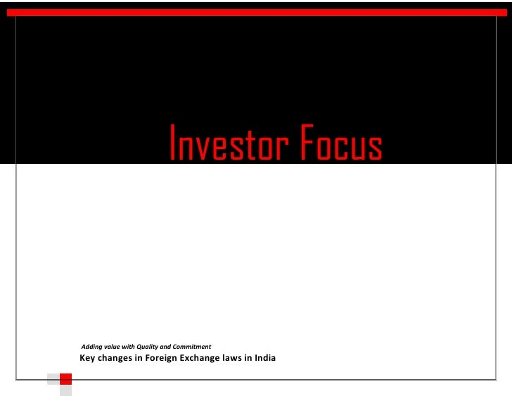 Investor Focusl    Adding value with Quality and Commitment    Key changes in Foreign Exchange laws in India