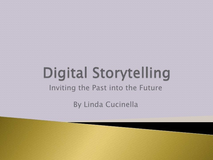 Digital Storytelling<br />Inviting the Past into the Future<br />By Linda Cucinella<br />
