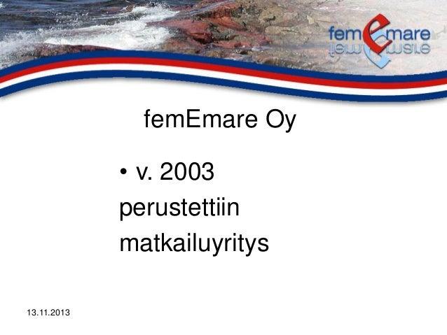 femEmare Oy • v. 2003 perustettiin matkailuyritys 13.11.2013