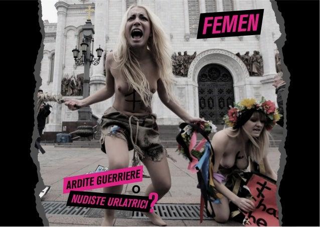 FEMEN ARDITE GUERRIERE O NUDISTE URLATRICI?