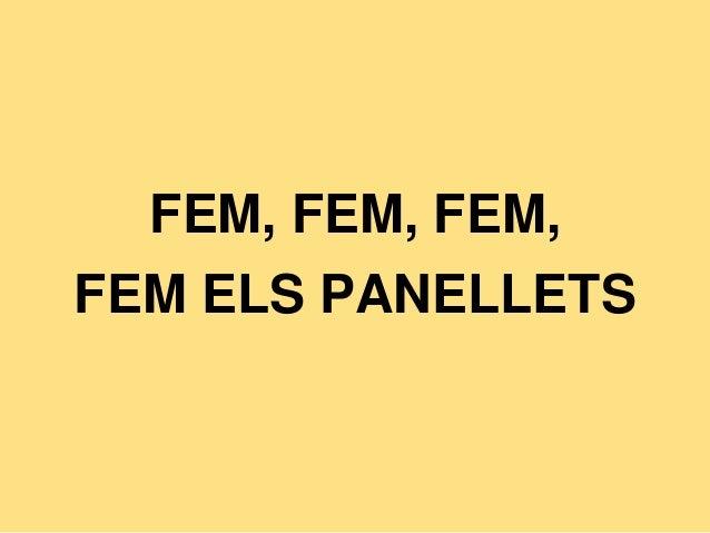 FEM, FEM, FEM, FEM ELS PANELLETS