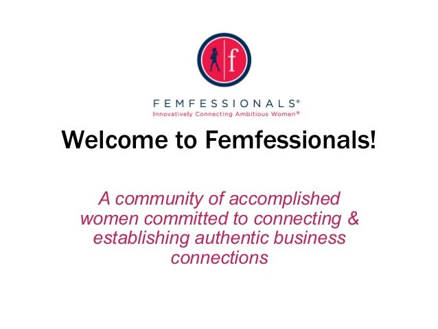Welcome to Femfessionals!   A community of accomplished women committed to connecting &  establishing authentic business  ...