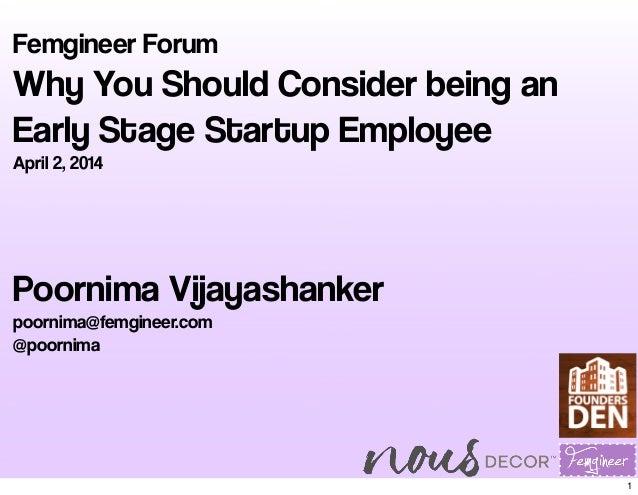 Femgineer Forum Why You Should Consider being an Early Stage Startup Employee April 2, 2014 Poornima Vijayashanker poornim...