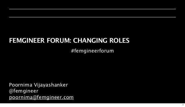 FEMGINEER FORUM: CHANGING ROLES                     #femgineerforumPoornima Vijayashanker@femgineerpoornima@femgineer.com ...