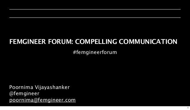 FEMGINEER FORUM: COMPELLING COMMUNICATION                     #femgineerforumPoornima Vijayashanker@femgineerpoornima@femg...