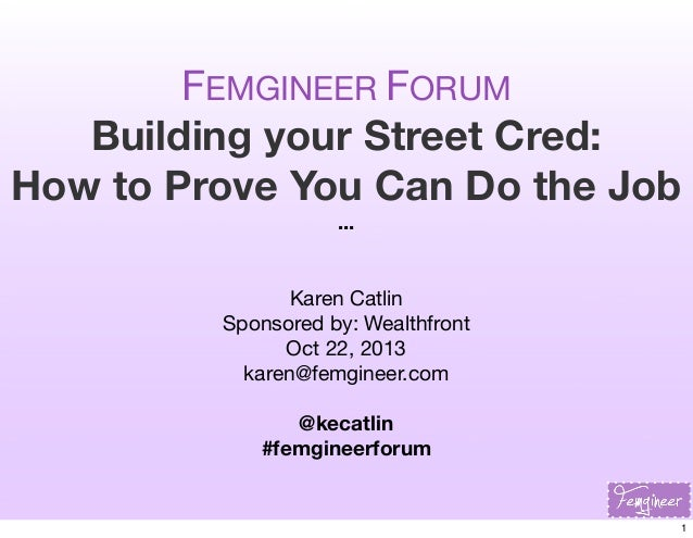 FEMGINEER FORUM Building your Street Cred: How to Prove You Can Do the Job ... Karen Catlin Sponsored by: Wealthfront Oct...