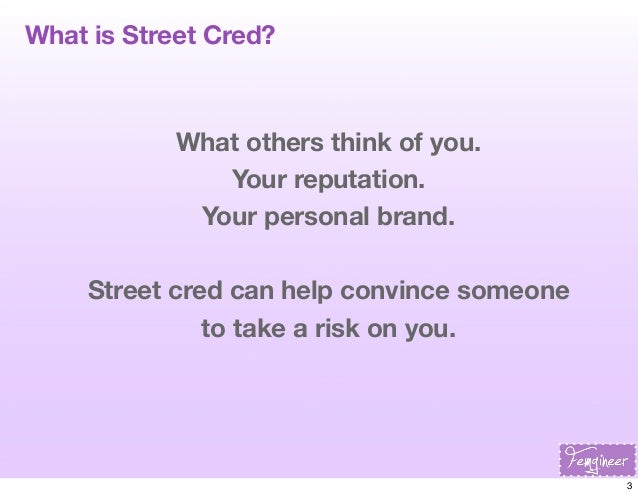 What is Street Cred?  What others think of you. Your reputation. Your personal brand. Street cred can help convince someon...
