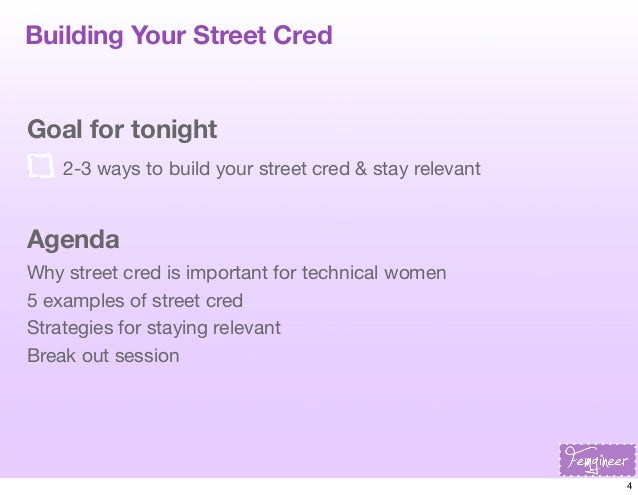 Building Your Street Cred  Goal for tonight 2-3 ways to build your street cred & stay relevant  Agenda Why street cred is ...