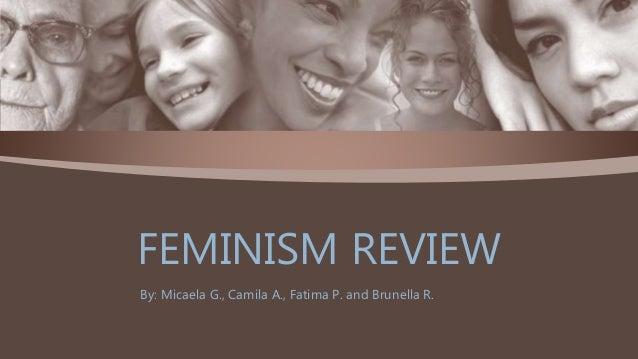 By: Micaela G., Camila A., Fatima P. and Brunella R. FEMINISM REVIEW